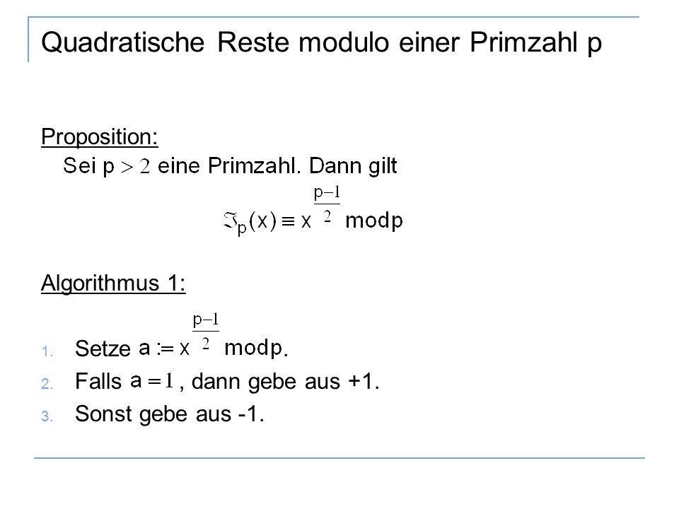 Quadratische Reste modulo einer Primzahl p Proposition: Algorithmus 1: 1.