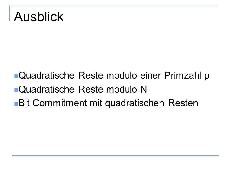 Ausblick Quadratische Reste modulo einer Primzahl p Quadratische Reste modulo N Bit Commitment mit quadratischen Resten
