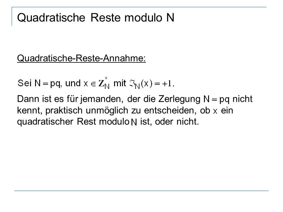 Quadratische Reste modulo N Quadratische-Reste-Annahme: Dann ist es für jemanden, der die Zerlegung nicht kennt, praktisch unmöglich zu entscheiden, ob ein quadratischer Rest modulo ist, oder nicht.