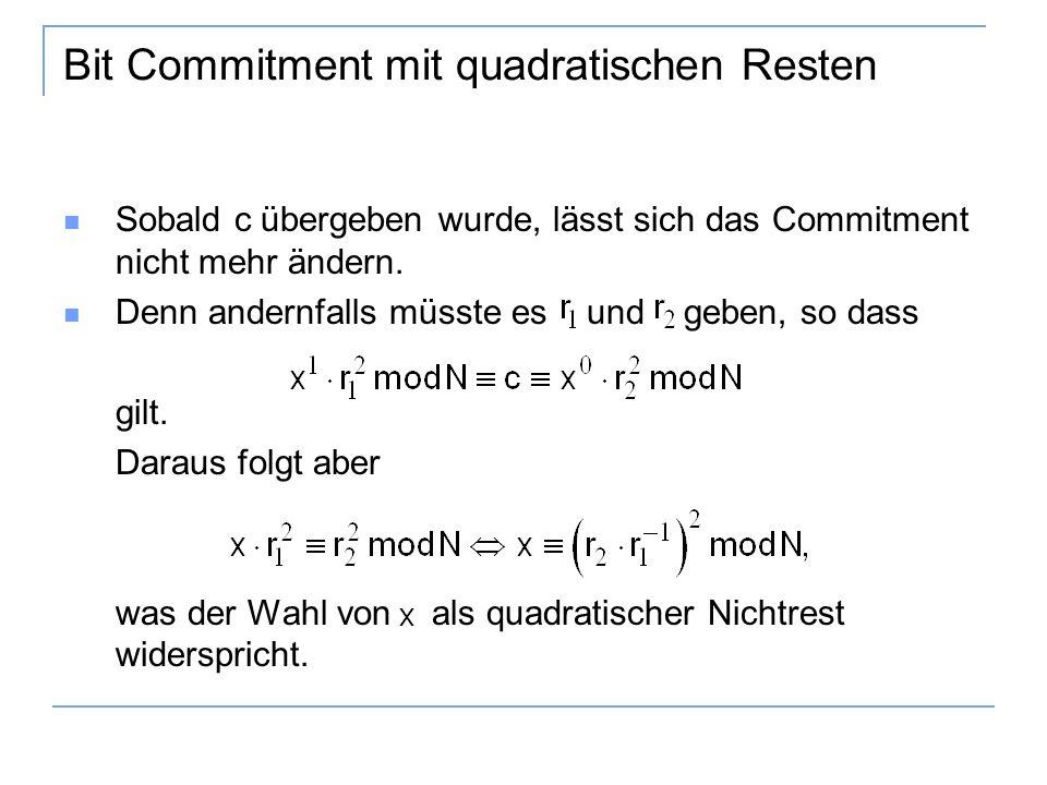 Bit Commitment mit quadratischen Resten Sobald c übergeben wurde, lässt sich das Commitment nicht mehr ändern.