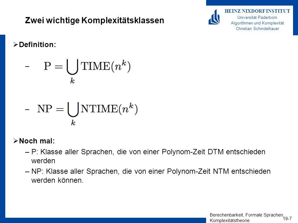 Berechenbarkeit, Formale Sprachen, Komplexitätstheorie 19-7 HEINZ NIXDORF INSTITUT Universität Paderborn Algorithmen und Komplexität Christian Schinde