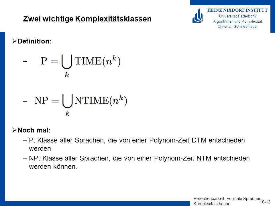 Berechenbarkeit, Formale Sprachen, Komplexitätstheorie 18-13 HEINZ NIXDORF INSTITUT Universität Paderborn Algorithmen und Komplexität Christian Schind