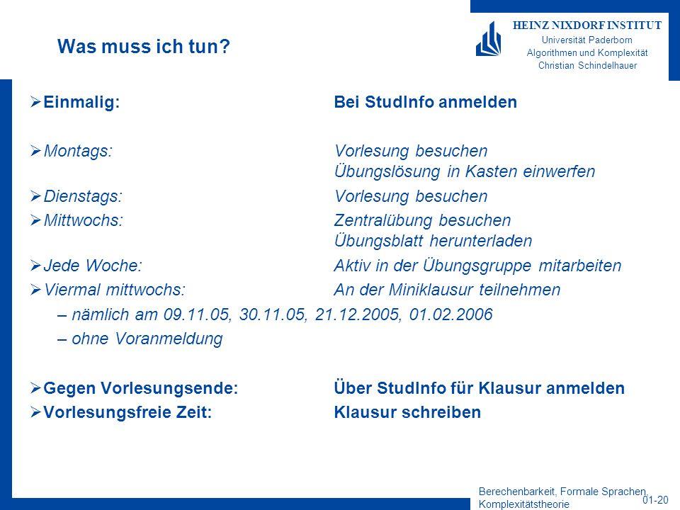 Berechenbarkeit, Formale Sprachen, Komplexitätstheorie 01-20 HEINZ NIXDORF INSTITUT Universität Paderborn Algorithmen und Komplexität Christian Schind
