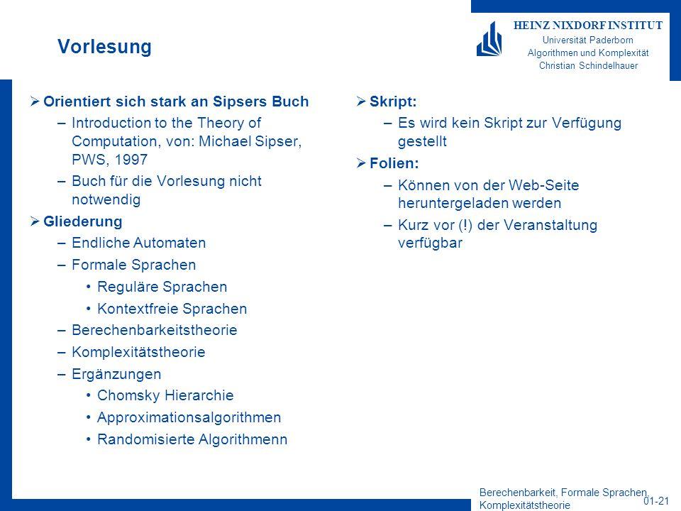 Berechenbarkeit, Formale Sprachen, Komplexitätstheorie 01-21 HEINZ NIXDORF INSTITUT Universität Paderborn Algorithmen und Komplexität Christian Schind