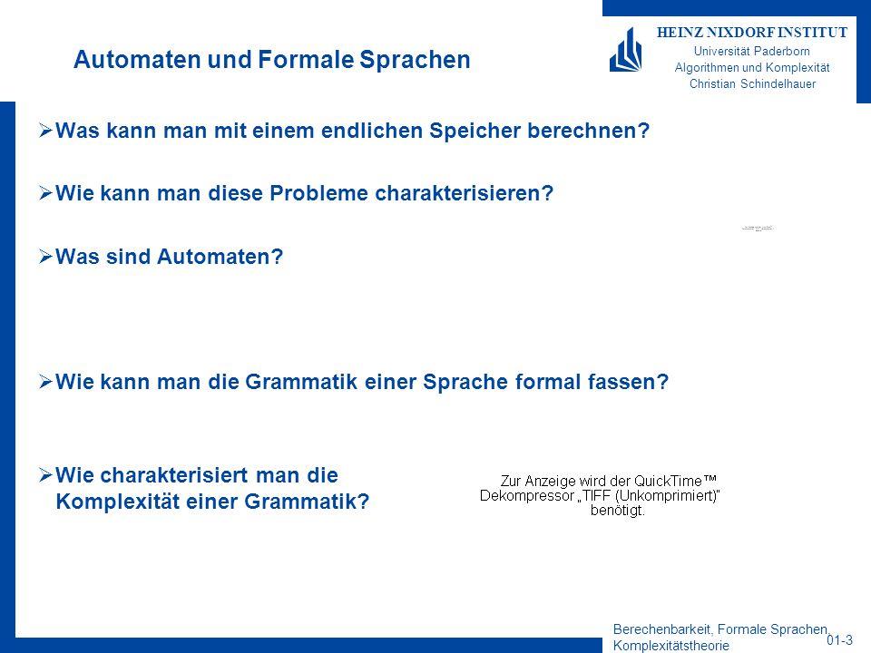 Berechenbarkeit, Formale Sprachen, Komplexitätstheorie 01-3 HEINZ NIXDORF INSTITUT Universität Paderborn Algorithmen und Komplexität Christian Schinde