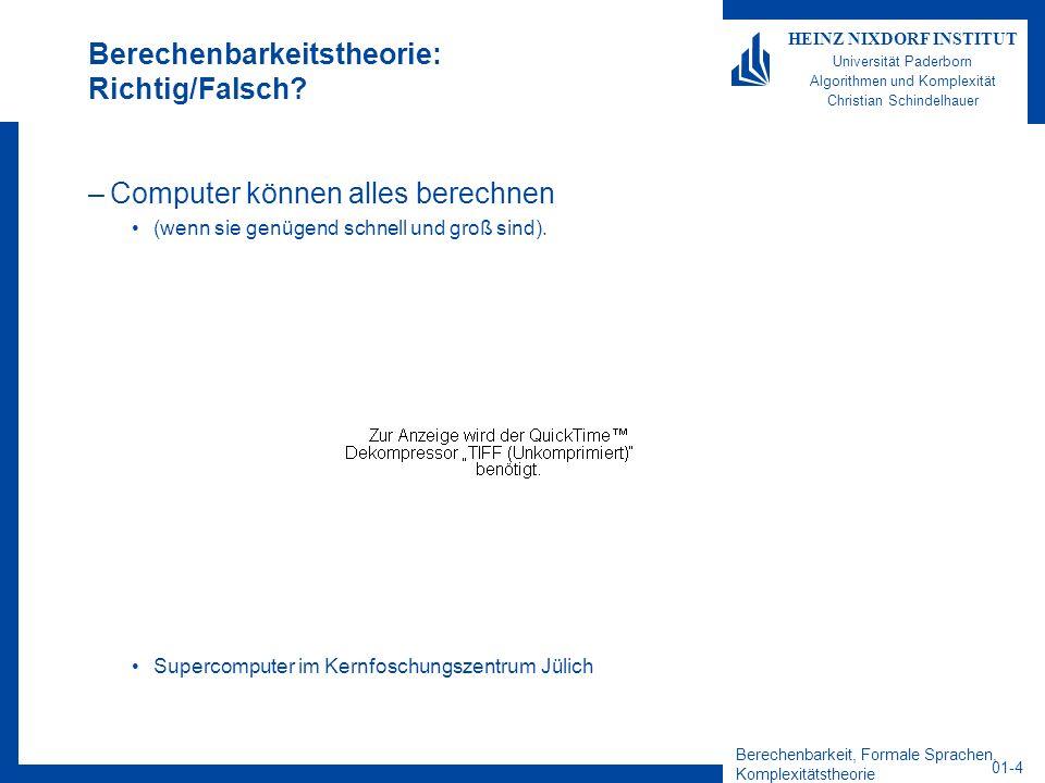Berechenbarkeit, Formale Sprachen, Komplexitätstheorie 01-5 HEINZ NIXDORF INSTITUT Universität Paderborn Algorithmen und Komplexität Christian Schindelhauer Berechenbarkeitstheorie Richtig/Falsch.
