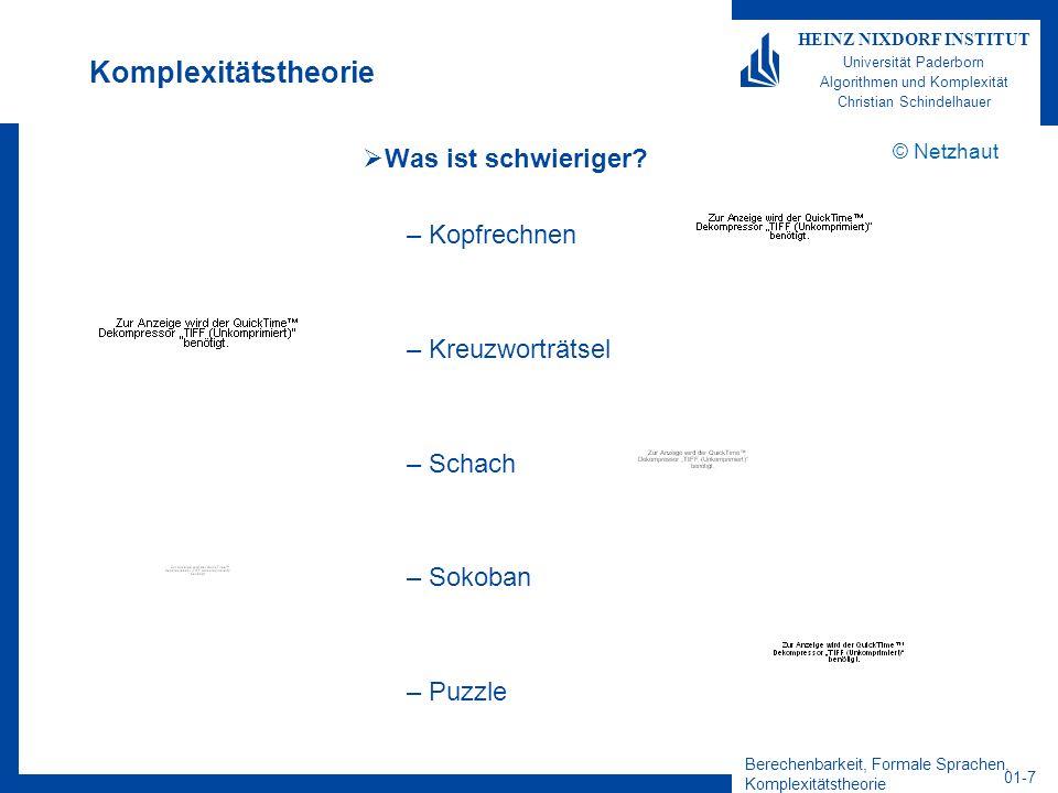 Berechenbarkeit, Formale Sprachen, Komplexitätstheorie 01-8 HEINZ NIXDORF INSTITUT Universität Paderborn Algorithmen und Komplexität Christian Schindelhauer Komplexitätstheorie Kann ein Computer die Faktorisierung einer 500-stelligen Zahl berechnen.