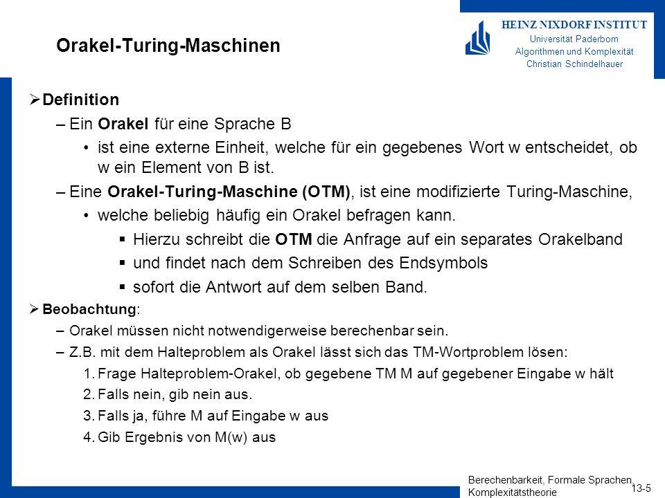Berechenbarkeit, Formale Sprachen, Komplexitätstheorie 13-5 HEINZ NIXDORF INSTITUT Universität Paderborn Algorithmen und Komplexität Christian Schinde