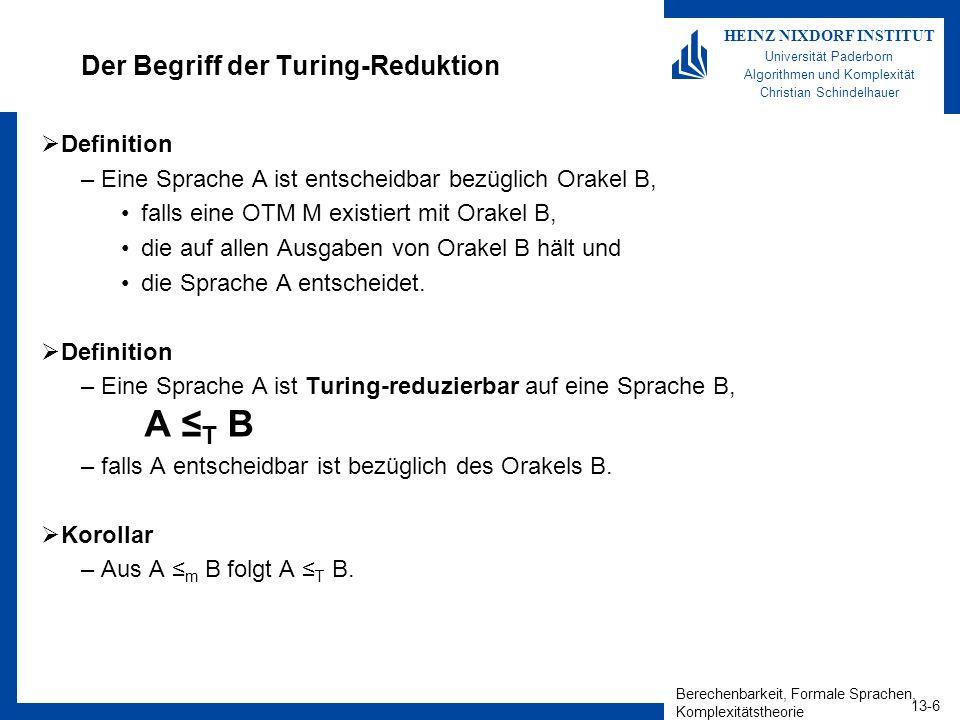 Berechenbarkeit, Formale Sprachen, Komplexitätstheorie 13-17 HEINZ NIXDORF INSTITUT Universität Paderborn Algorithmen und Komplexität Christian Schindelhauer Das Rekursionstheorem Rekursionstheorem –Sei T eine TM, welche die Funktion t: * * berechnet.