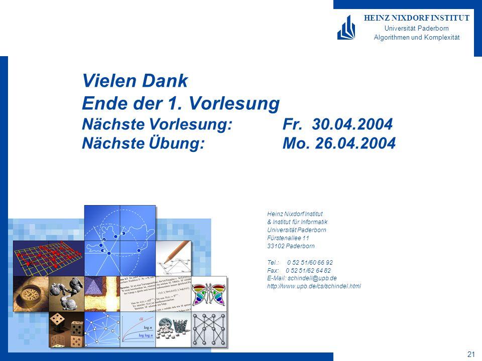 21 HEINZ NIXDORF INSTITUT Universität Paderborn Algorithmen und Komplexität Heinz Nixdorf Institut & Institut für Informatik Universität Paderborn Fürstenallee 11 33102 Paderborn Tel.: 0 52 51/60 66 92 Fax: 0 52 51/62 64 82 E-Mail: schindell@upb.de http://www.upb.de/cs/schindel.html Vielen Dank Ende der 1.