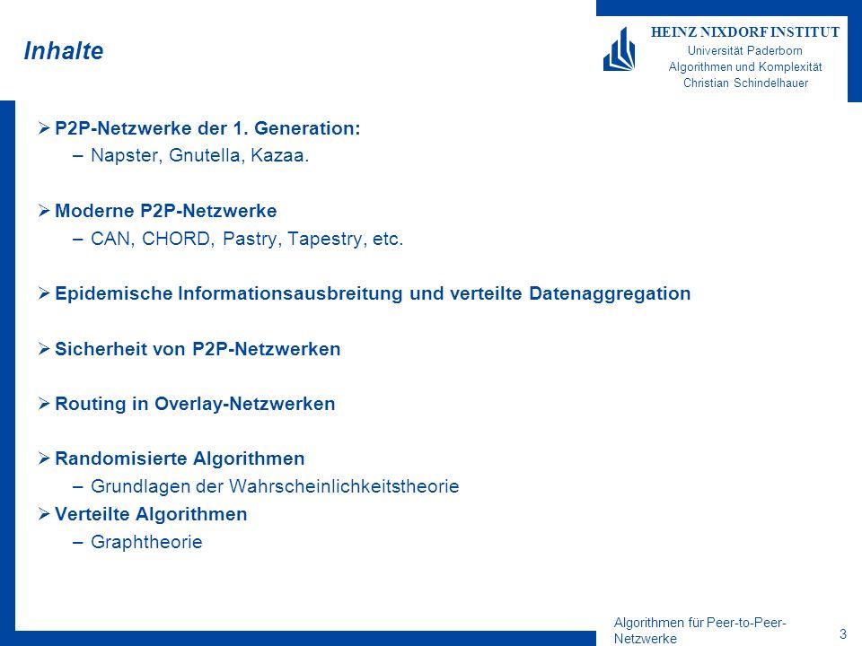 Algorithmen für Peer-to-Peer- Netzwerke 3 HEINZ NIXDORF INSTITUT Universität Paderborn Algorithmen und Komplexität Christian Schindelhauer Inhalte P2P-Netzwerke der 1.