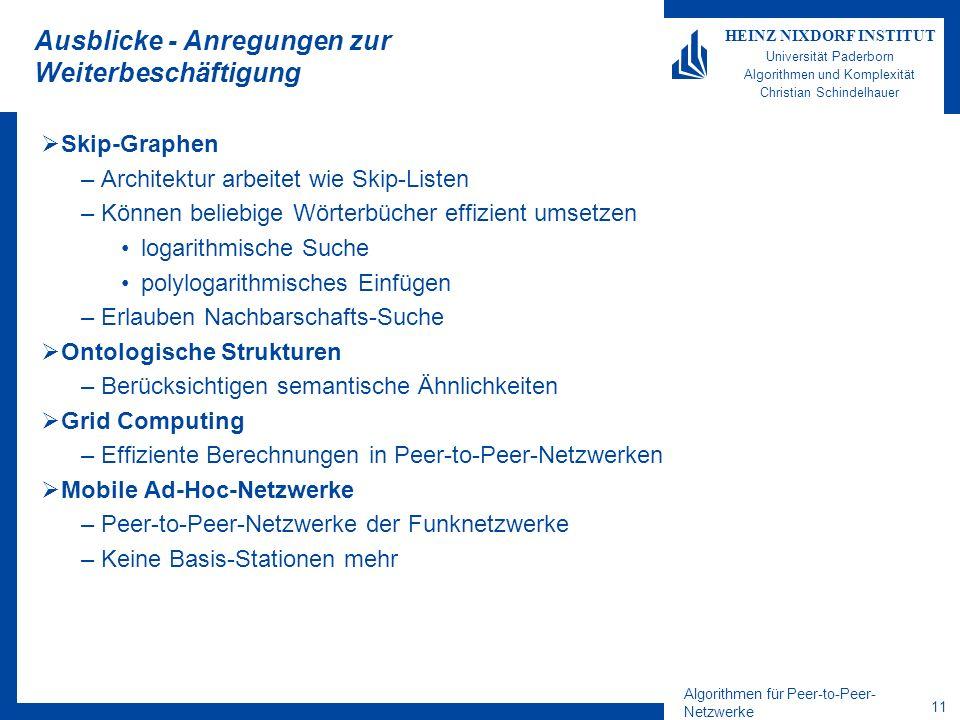 Algorithmen für Peer-to-Peer- Netzwerke 11 HEINZ NIXDORF INSTITUT Universität Paderborn Algorithmen und Komplexität Christian Schindelhauer Ausblicke