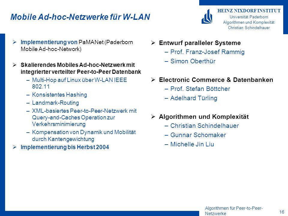 Algorithmen für Peer-to-Peer- Netzwerke 16 HEINZ NIXDORF INSTITUT Universität Paderborn Algorithmen und Komplexität Christian Schindelhauer Mobile Ad-