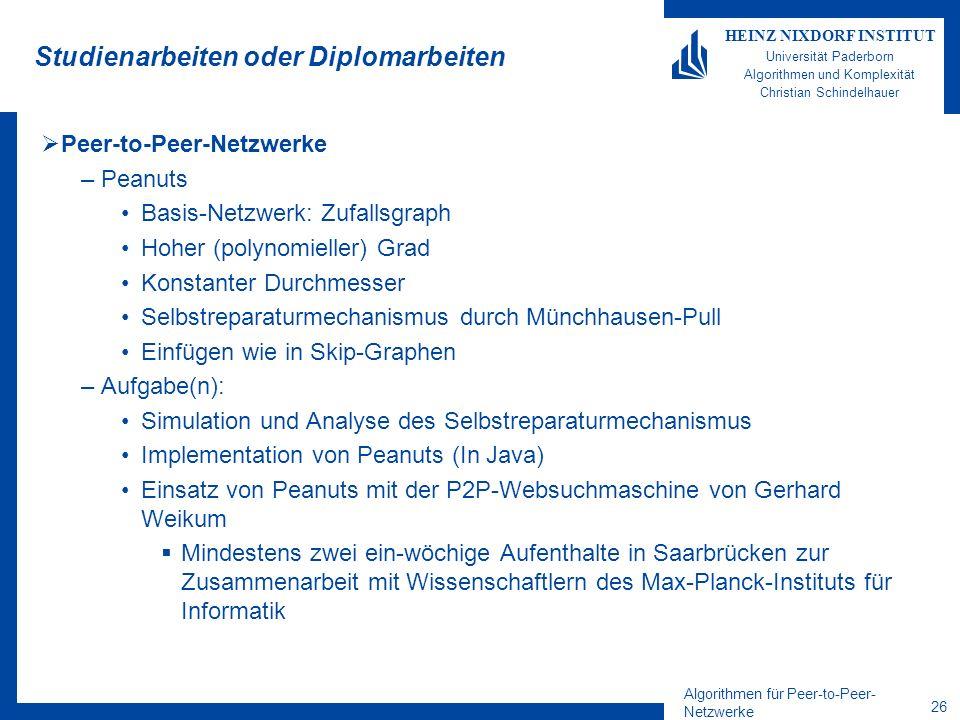 Algorithmen für Peer-to-Peer- Netzwerke 26 HEINZ NIXDORF INSTITUT Universität Paderborn Algorithmen und Komplexität Christian Schindelhauer Studienarb
