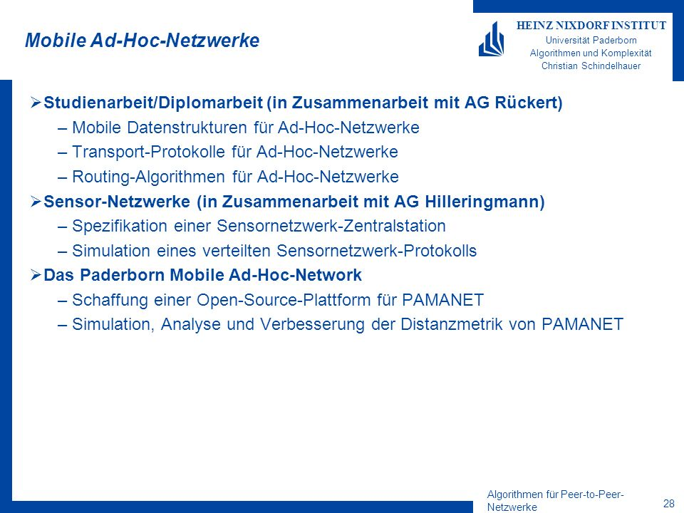 Algorithmen für Peer-to-Peer- Netzwerke 28 HEINZ NIXDORF INSTITUT Universität Paderborn Algorithmen und Komplexität Christian Schindelhauer Mobile Ad-