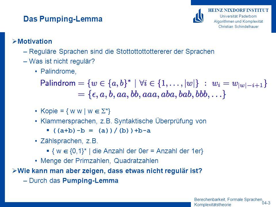 Berechenbarkeit, Formale Sprachen, Komplexitätstheorie 04-3 HEINZ NIXDORF INSTITUT Universität Paderborn Algorithmen und Komplexität Christian Schinde