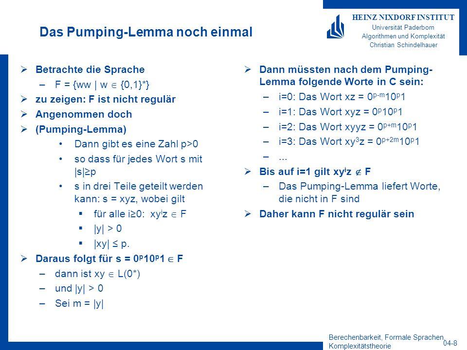 Berechenbarkeit, Formale Sprachen, Komplexitätstheorie 04-8 HEINZ NIXDORF INSTITUT Universität Paderborn Algorithmen und Komplexität Christian Schinde
