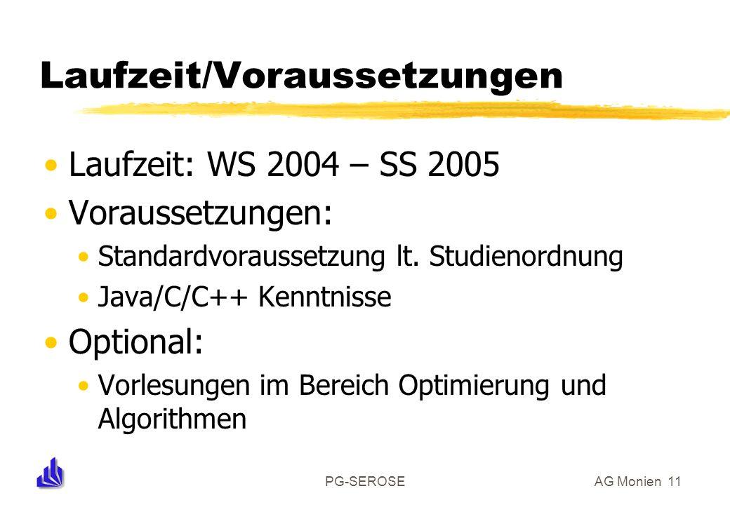 PG-SEROSEAG Monien 11 Laufzeit/Voraussetzungen Laufzeit: WS 2004 – SS 2005 Voraussetzungen: Standardvoraussetzung lt. Studienordnung Java/C/C++ Kenntn