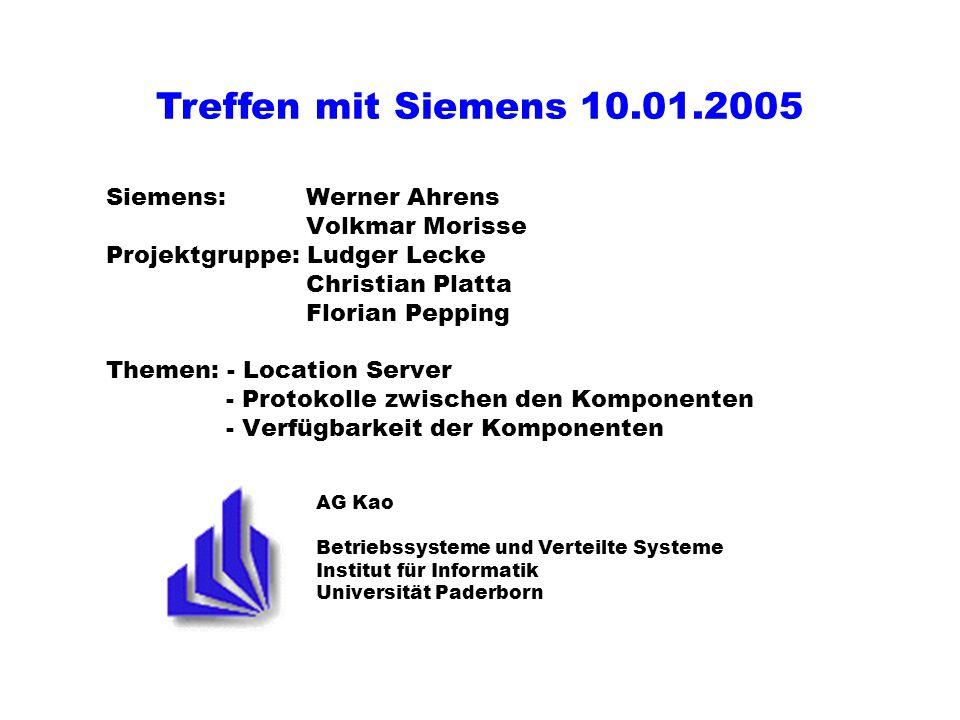 AG Kao Betriebssysteme und Verteilte Systeme Institut für Informatik Universität Paderborn Siemens: Werner Ahrens Volkmar Morisse Projektgruppe: Ludge