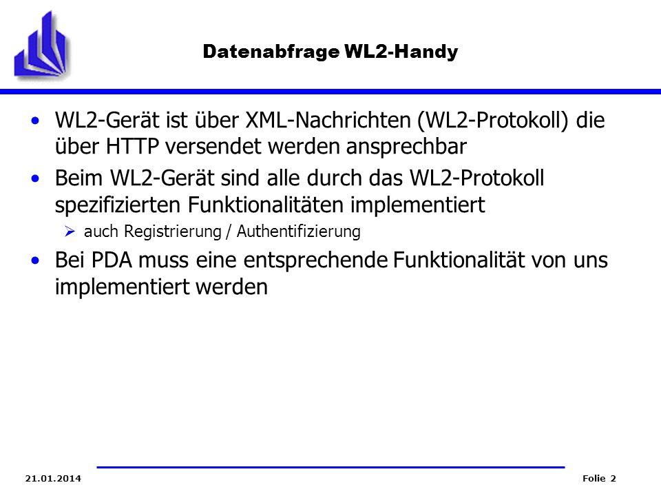 Folie 221.01.2014 Datenabfrage WL2-Handy WL2-Gerät ist über XML-Nachrichten (WL2-Protokoll) die über HTTP versendet werden ansprechbar Beim WL2-Gerät