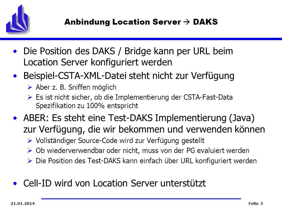 Folie 321.01.2014 Anbindung Location Server DAKS Die Position des DAKS / Bridge kann per URL beim Location Server konfiguriert werden Beispiel-CSTA-XM