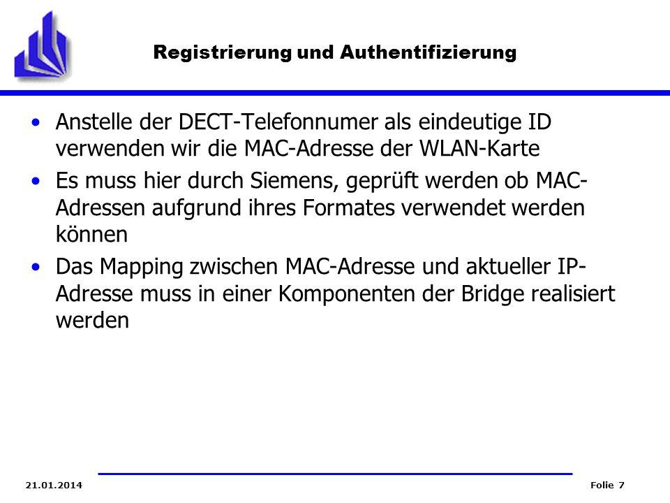 Folie 721.01.2014 Registrierung und Authentifizierung Anstelle der DECT-Telefonnumer als eindeutige ID verwenden wir die MAC-Adresse der WLAN-Karte Es