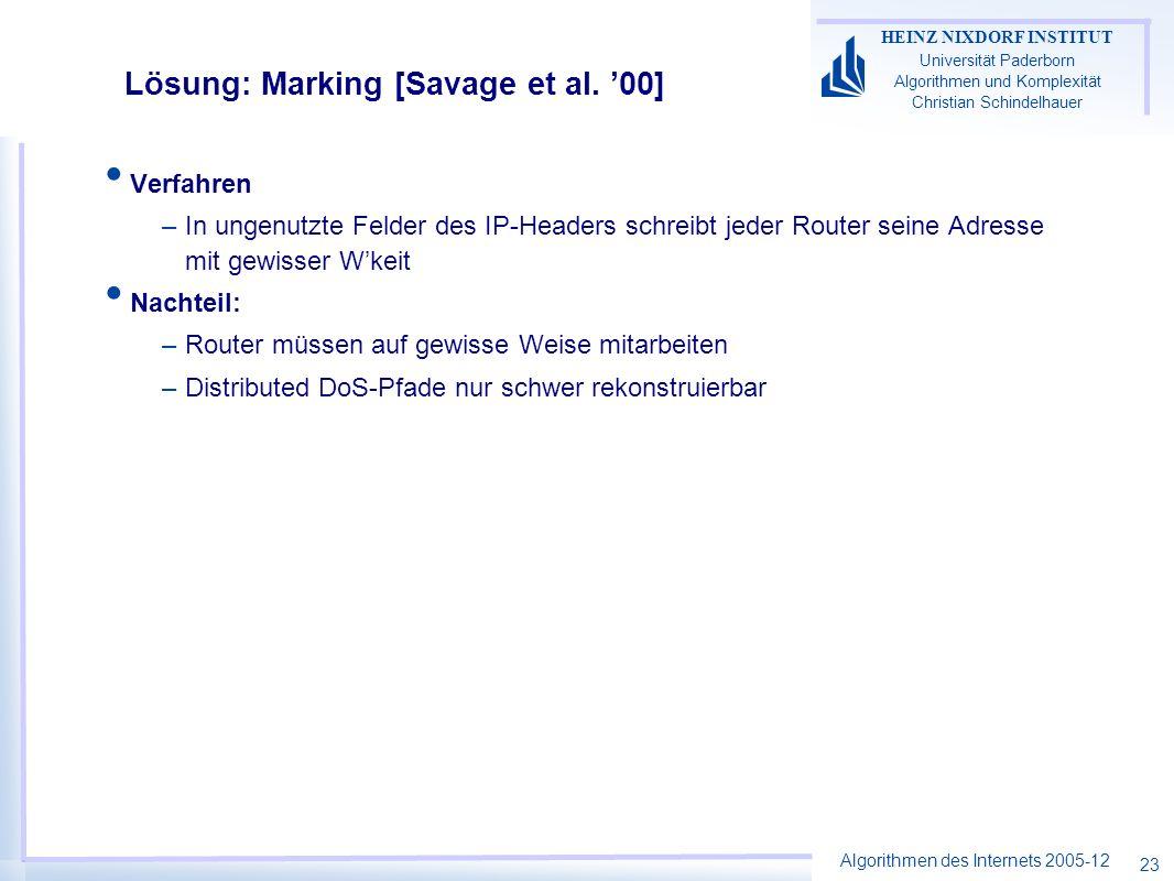 Algorithmen des Internets 2005-12 HEINZ NIXDORF INSTITUT Universität Paderborn Algorithmen und Komplexität Christian Schindelhauer 23 Lösung: Marking [Savage et al.
