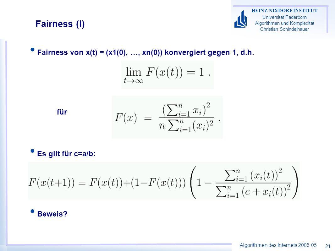 Algorithmen des Internets 2005-05 HEINZ NIXDORF INSTITUT Universität Paderborn Algorithmen und Komplexität Christian Schindelhauer 21 Fairness von x(t) = (x1(0), …, xn(0)) konvergiert gegen 1, d.h.