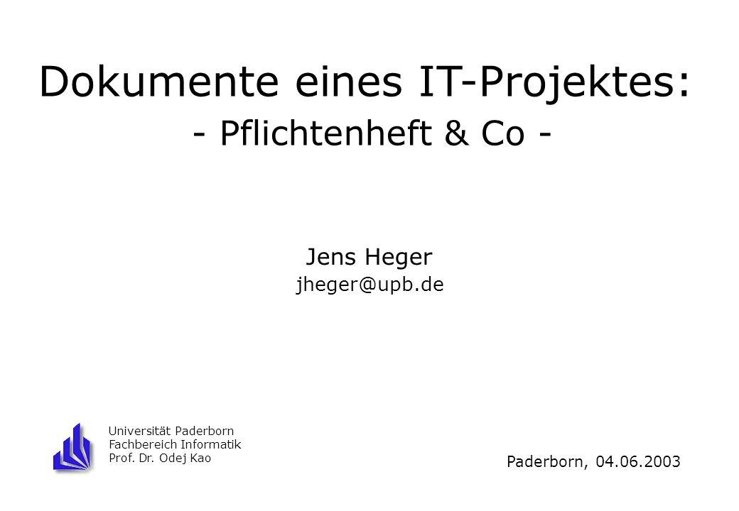 Universität Paderborn Fachbereich Informatik Prof. Dr. Odej Kao Jens Heger jheger@upb.de Dokumente eines IT-Projektes: - Pflichtenheft & Co - Paderbor