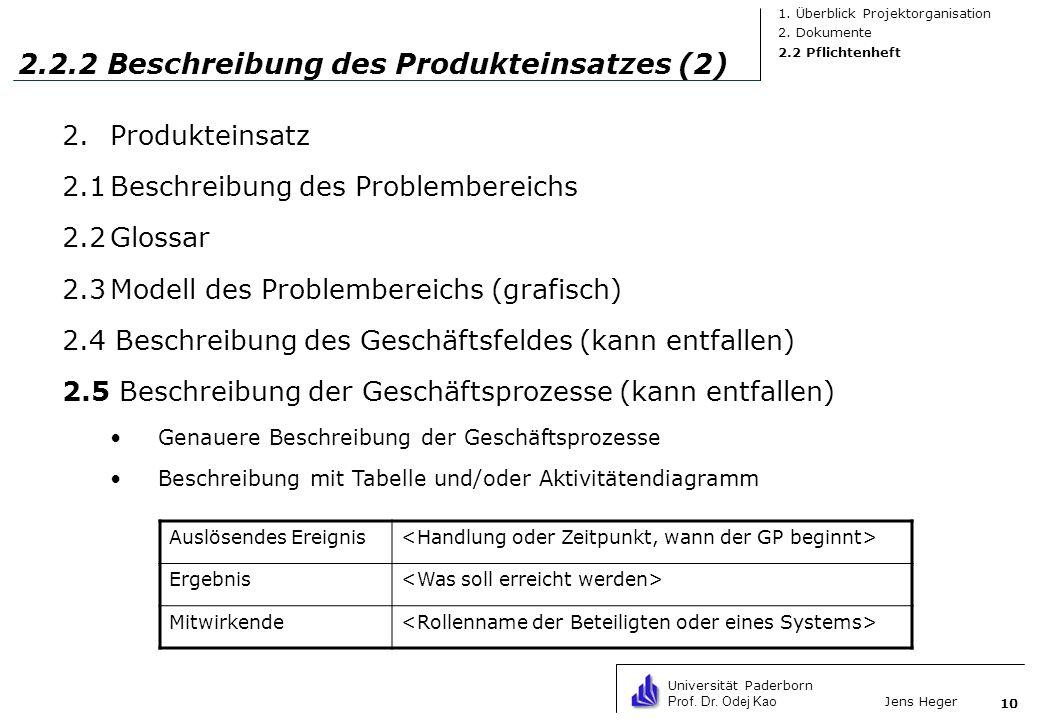 Universität Paderborn Prof. Dr. Odej Kao Jens Heger 10 2.2.2 Beschreibung des Produkteinsatzes (2) 2.Produkteinsatz 2.1Beschreibung des Problembereich