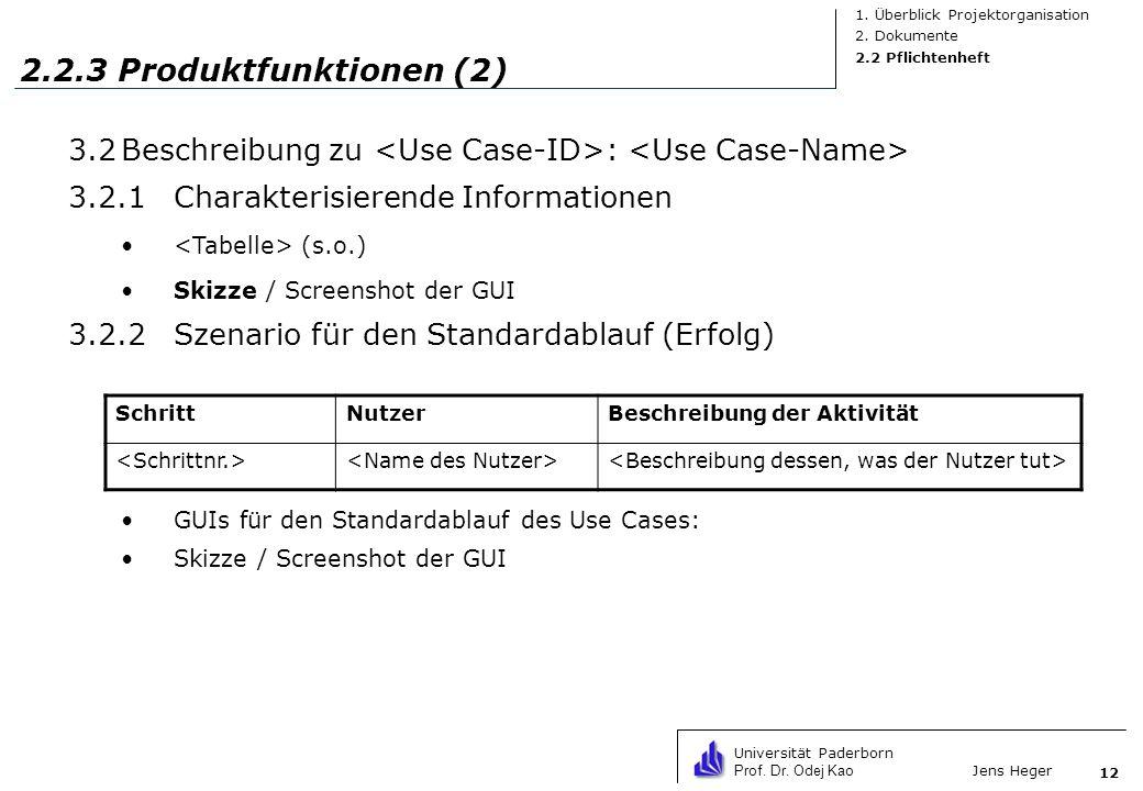 Universität Paderborn Prof. Dr. Odej Kao Jens Heger 12 2.2.3 Produktfunktionen (2) 3.2Beschreibung zu : 3.2.1Charakterisierende Informationen (s.o.) S