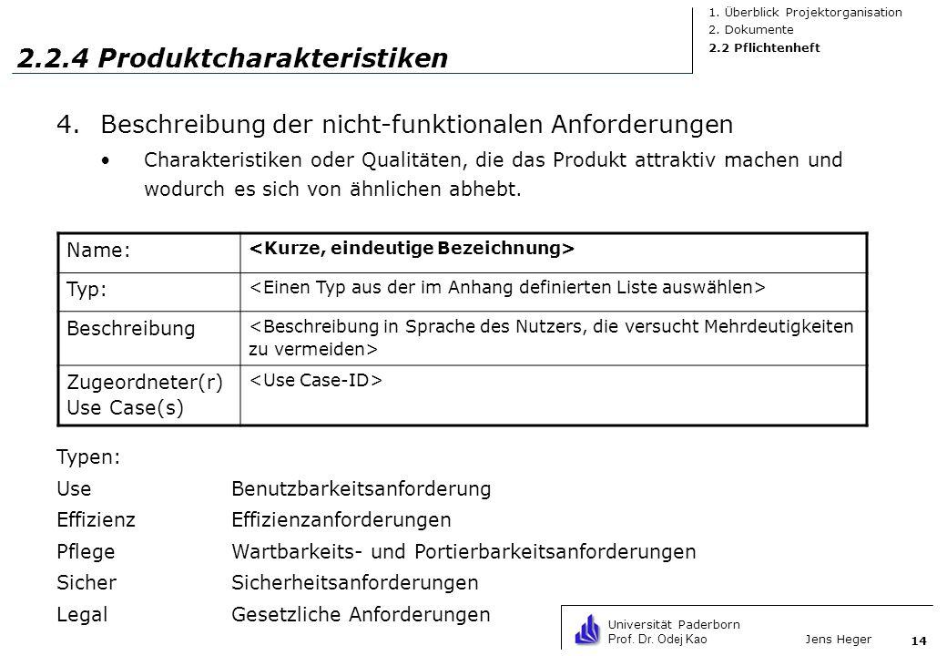 Universität Paderborn Prof. Dr. Odej Kao Jens Heger 14 2.2.4 Produktcharakteristiken 4.Beschreibung der nicht-funktionalen Anforderungen Charakteristi