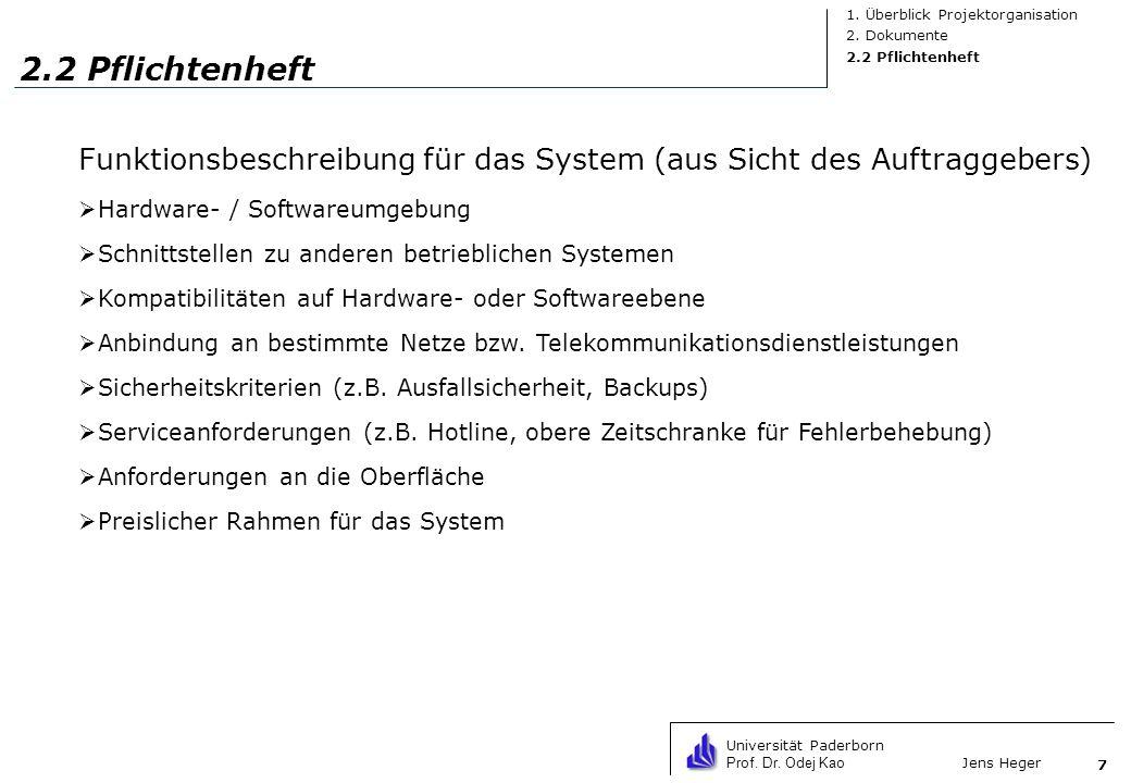 Universität Paderborn Prof. Dr. Odej Kao Jens Heger 7 2.2 Pflichtenheft Funktionsbeschreibung für das System (aus Sicht des Auftraggebers) Hardware- /