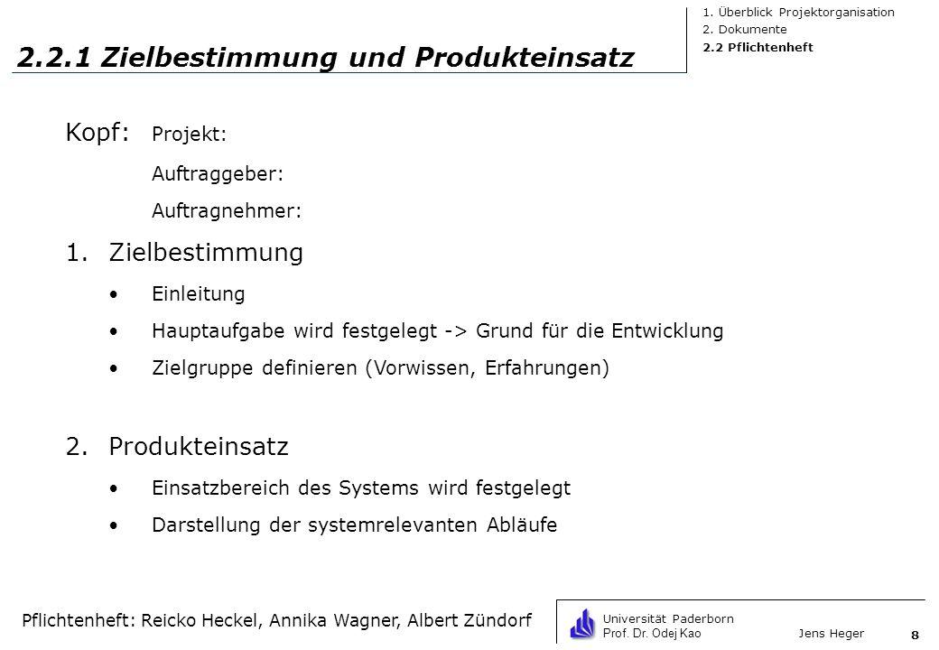 Universität Paderborn Prof. Dr. Odej Kao Jens Heger 8 2.2.1 Zielbestimmung und Produkteinsatz Kopf: Projekt: Auftraggeber: Auftragnehmer: 1.Zielbestim