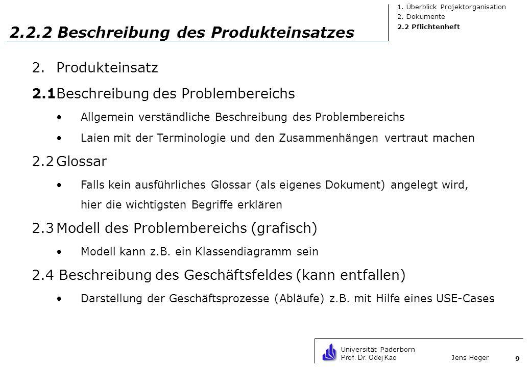 Universität Paderborn Prof. Dr. Odej Kao Jens Heger 9 2.2.2 Beschreibung des Produkteinsatzes 2.Produkteinsatz 2.1Beschreibung des Problembereichs All