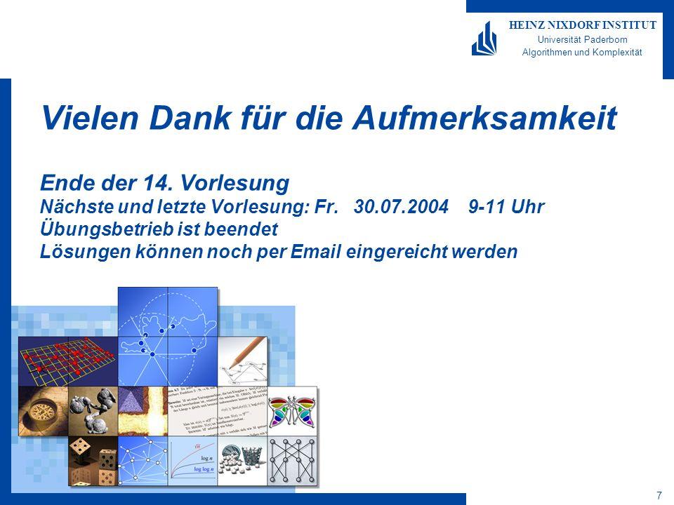 7 HEINZ NIXDORF INSTITUT Universität Paderborn Algorithmen und Komplexität Vielen Dank für die Aufmerksamkeit Ende der 14.