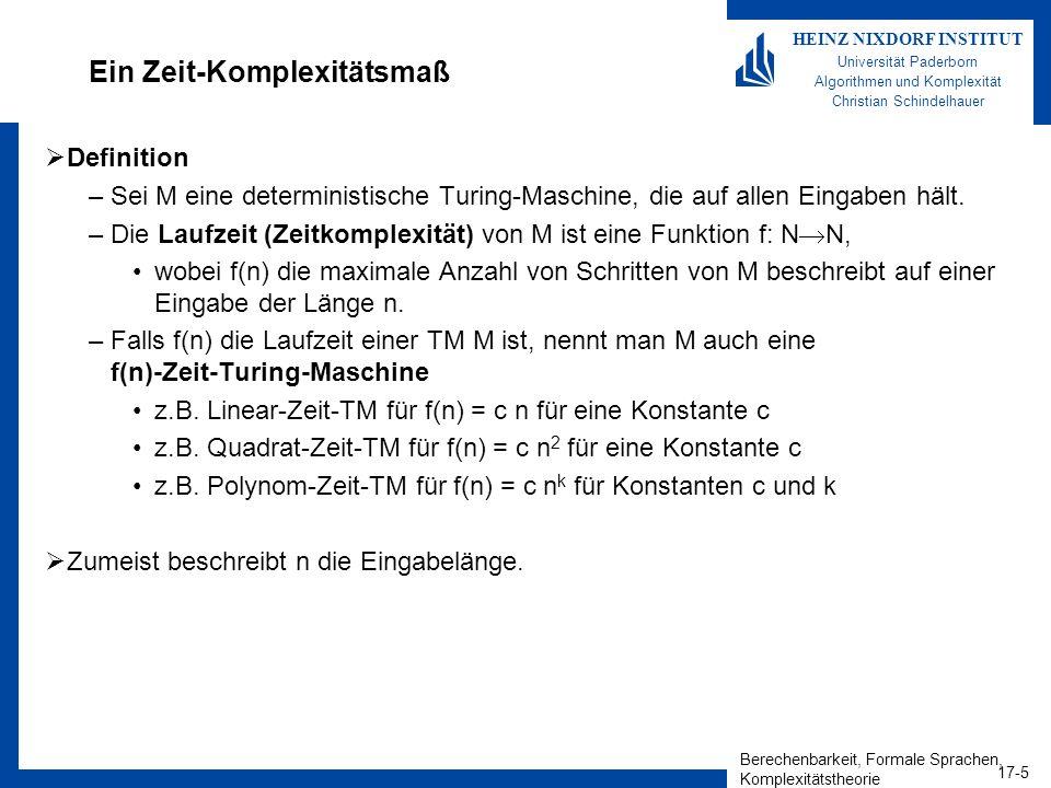 Berechenbarkeit, Formale Sprachen, Komplexitätstheorie 17-5 HEINZ NIXDORF INSTITUT Universität Paderborn Algorithmen und Komplexität Christian Schinde