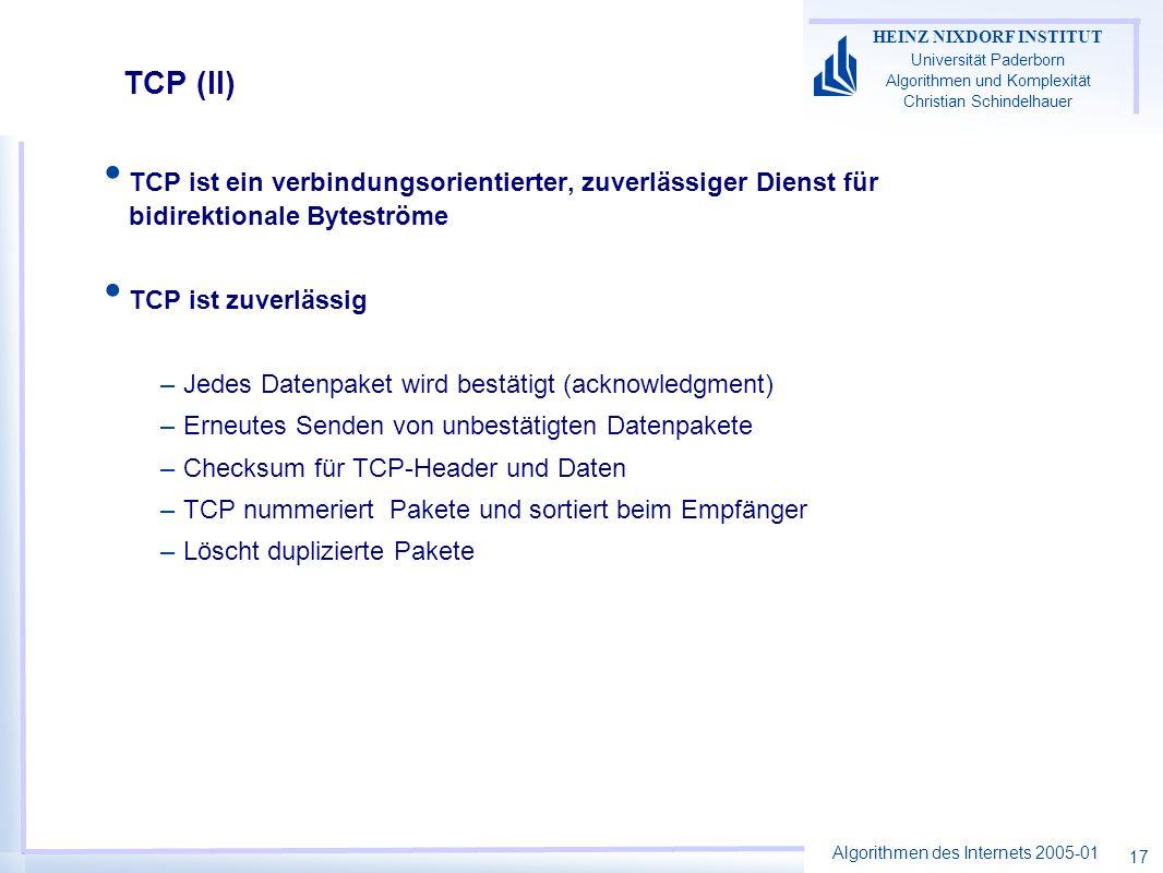 Algorithmen des Internets 2005-01 HEINZ NIXDORF INSTITUT Universität Paderborn Algorithmen und Komplexität Christian Schindelhauer 17 TCP (II) TCP ist