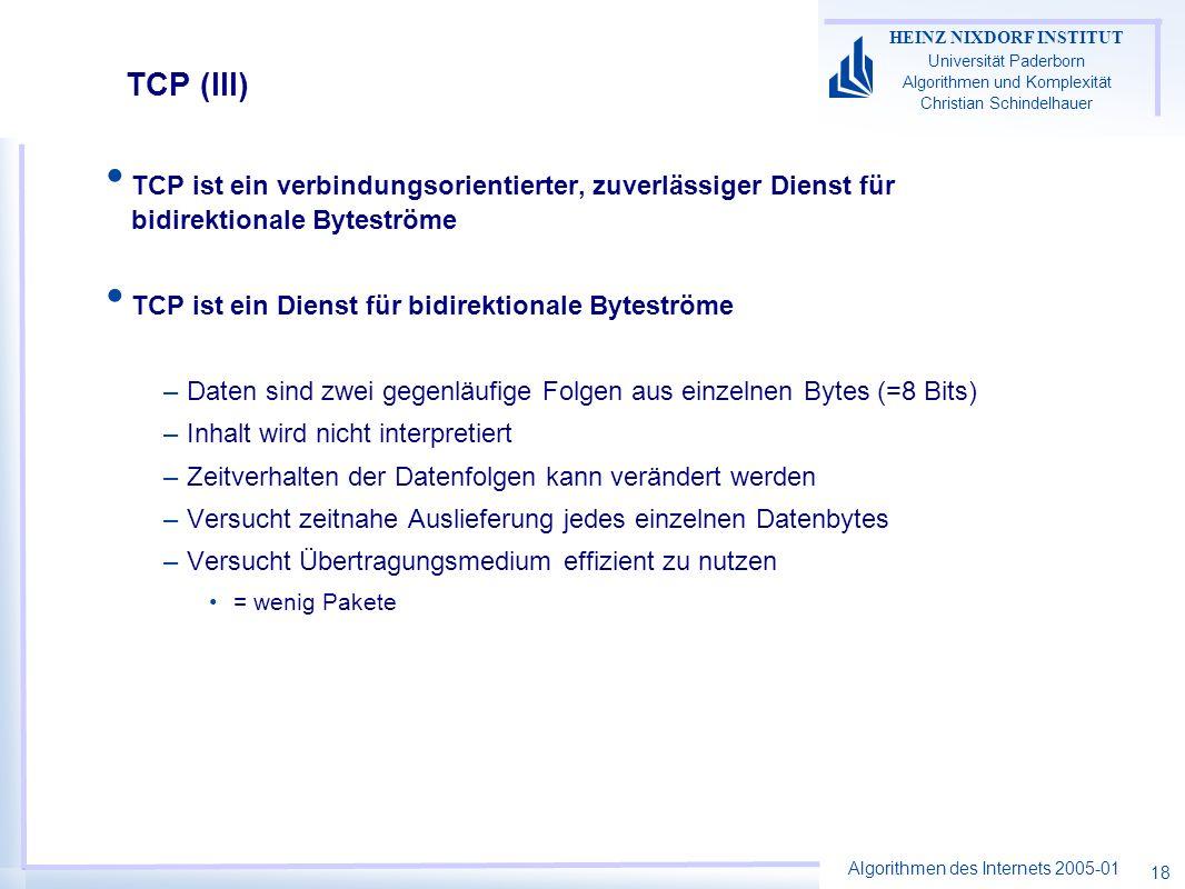 Algorithmen des Internets 2005-01 HEINZ NIXDORF INSTITUT Universität Paderborn Algorithmen und Komplexität Christian Schindelhauer 18 TCP (III) TCP is