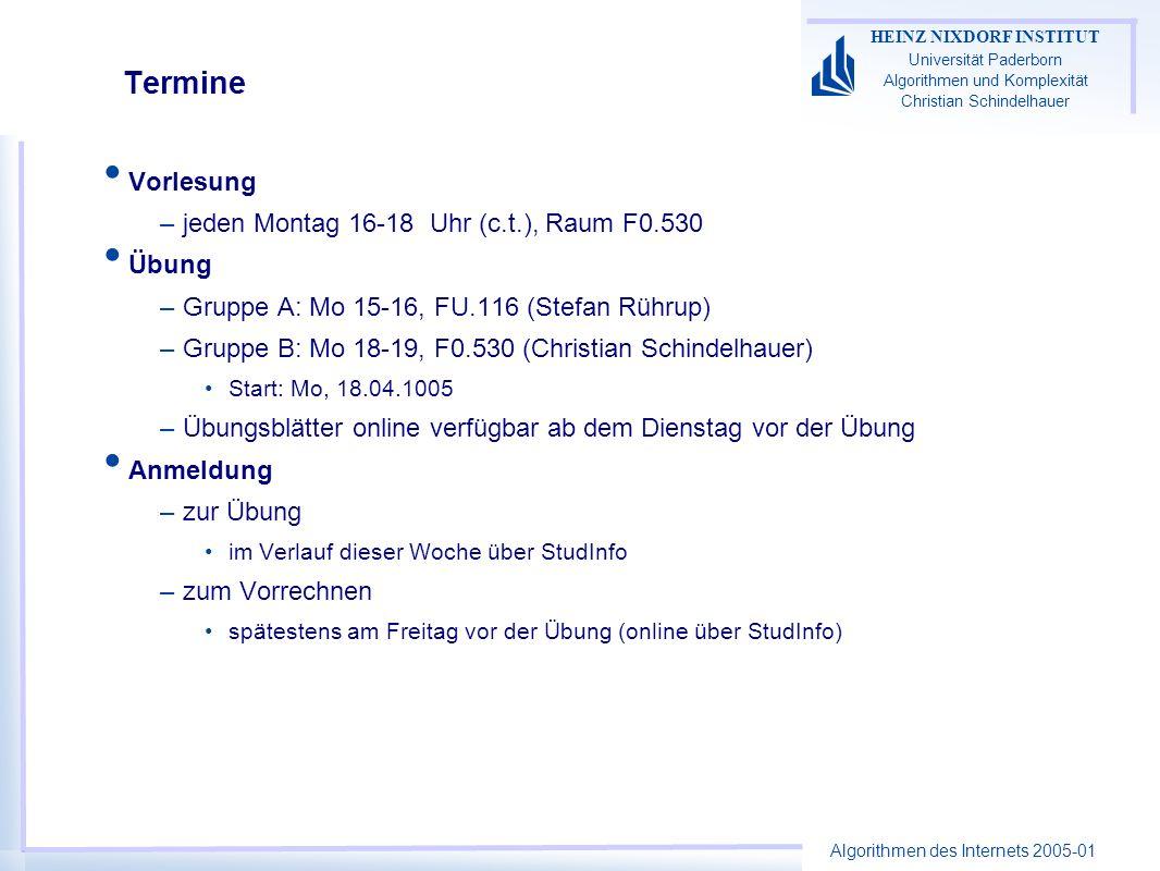 Algorithmen des Internets 2005-01 HEINZ NIXDORF INSTITUT Universität Paderborn Algorithmen und Komplexität Christian Schindelhauer Termine Vorlesung –