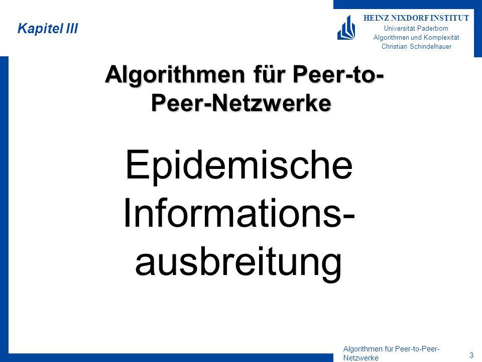 Algorithmen für Peer-to-Peer- Netzwerke 3 HEINZ NIXDORF INSTITUT Universität Paderborn Algorithmen und Komplexität Christian Schindelhauer Kapitel III Epidemische Informations- ausbreitung Algorithmen für Peer-to- Peer-Netzwerke Algorithmen für Peer-to- Peer-Netzwerke
