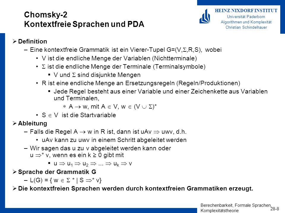 Berechenbarkeit, Formale Sprachen, Komplexitätstheorie 28-8 HEINZ NIXDORF INSTITUT Universität Paderborn Algorithmen und Komplexität Christian Schinde