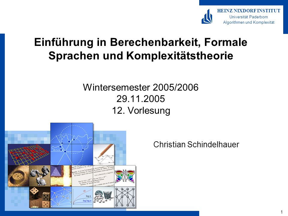 1 HEINZ NIXDORF INSTITUT Universität Paderborn Algorithmen und Komplexität Einführung in Berechenbarkeit, Formale Sprachen und Komplexitätstheorie Win