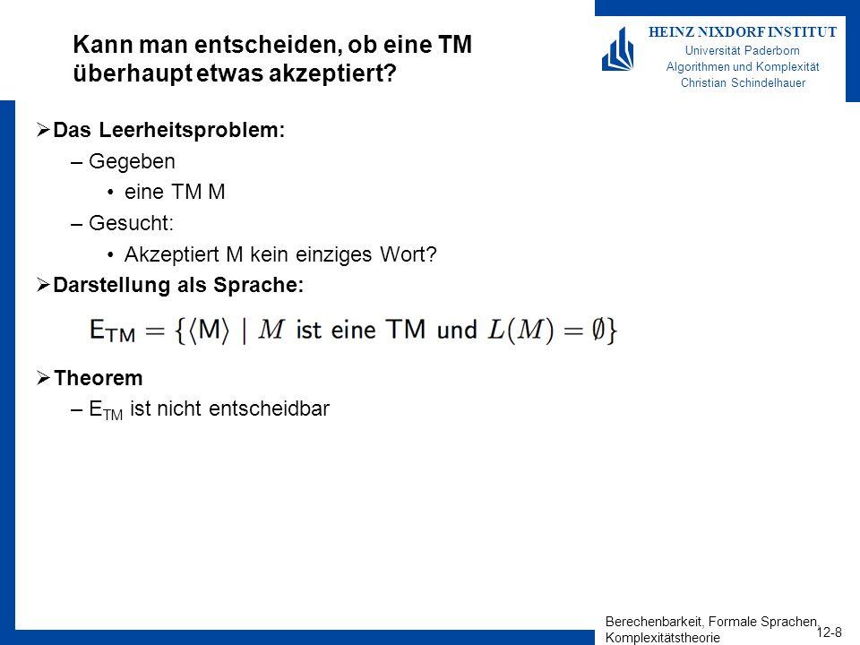 Berechenbarkeit, Formale Sprachen, Komplexitätstheorie 12-8 HEINZ NIXDORF INSTITUT Universität Paderborn Algorithmen und Komplexität Christian Schinde