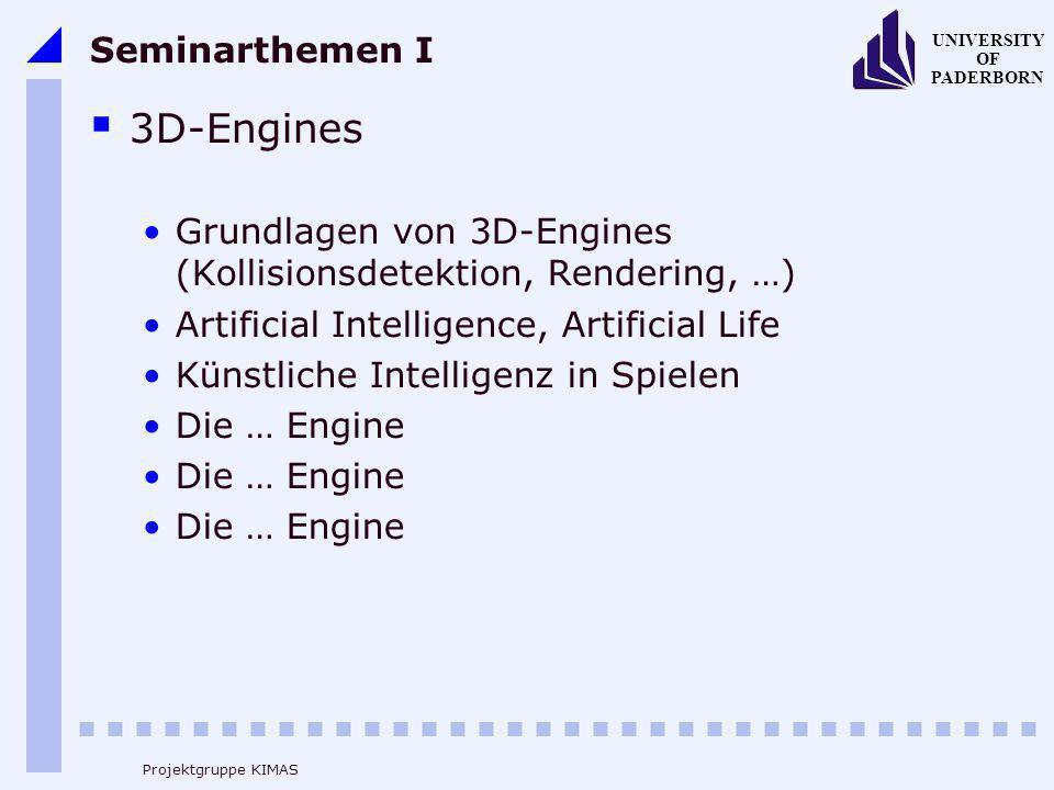 UNIVERSITY OF PADERBORN Projektgruppe KIMAS Seminarthemen I 3D-Engines Grundlagen von 3D-Engines (Kollisionsdetektion, Rendering, …) Artificial Intell