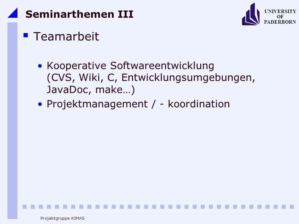 UNIVERSITY OF PADERBORN Projektgruppe KIMAS Seminarthemen III Teamarbeit Kooperative Softwareentwicklung (CVS, Wiki, C, Entwicklungsumgebungen, JavaDo