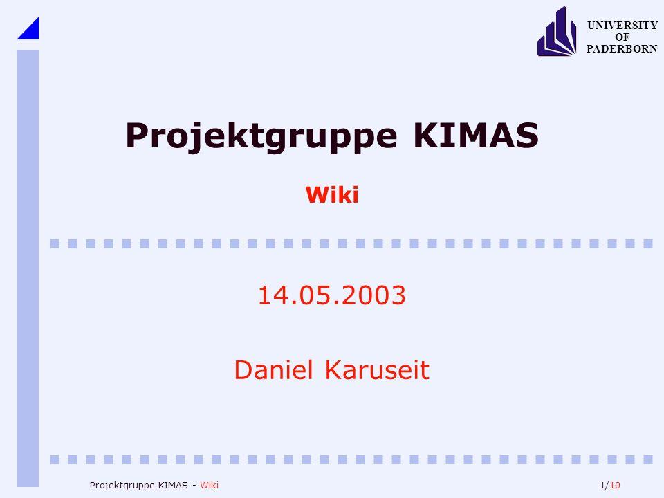 1/10 UNIVERSITY OF PADERBORN Projektgruppe KIMAS - Wiki Projektgruppe KIMAS Wiki 14.05.2003 Daniel Karuseit