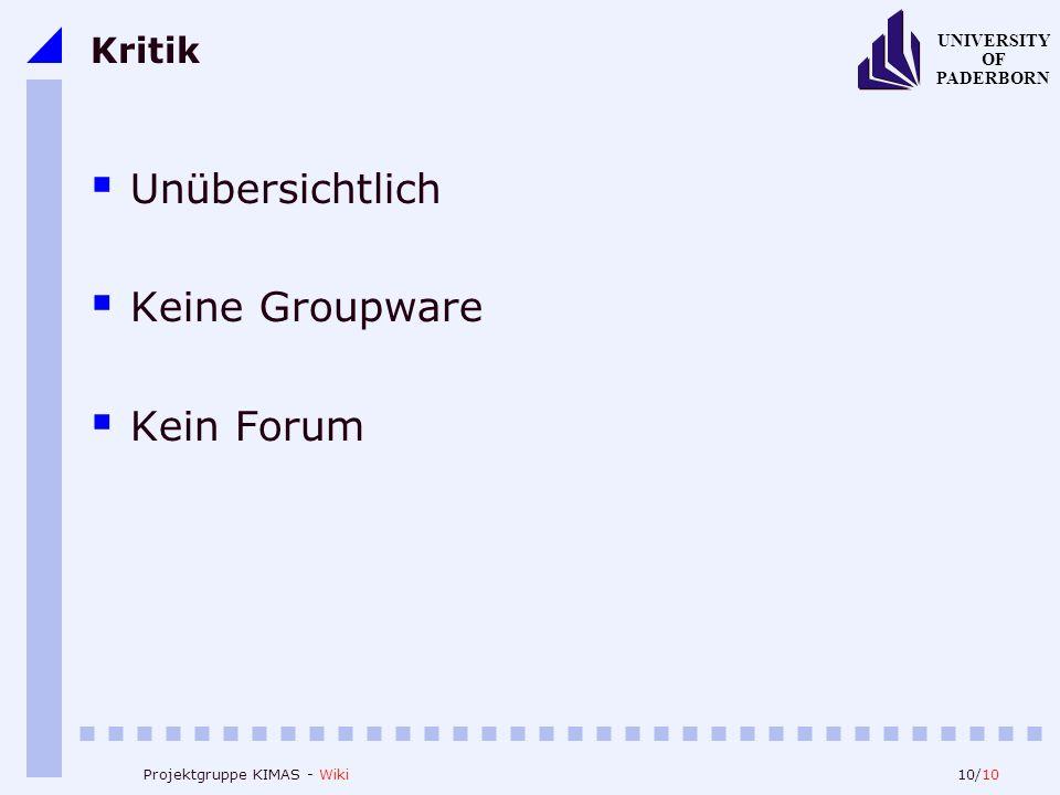 10/10 UNIVERSITY OF PADERBORN Projektgruppe KIMAS - Wiki Kritik Unübersichtlich Keine Groupware Kein Forum
