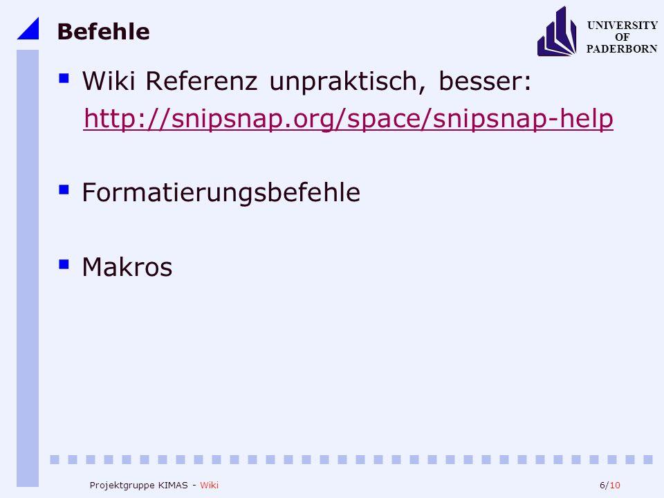 6/10 UNIVERSITY OF PADERBORN Projektgruppe KIMAS - Wiki Befehle Wiki Referenz unpraktisch, besser: http://snipsnap.org/space/snipsnap-help Formatierungsbefehle Makros