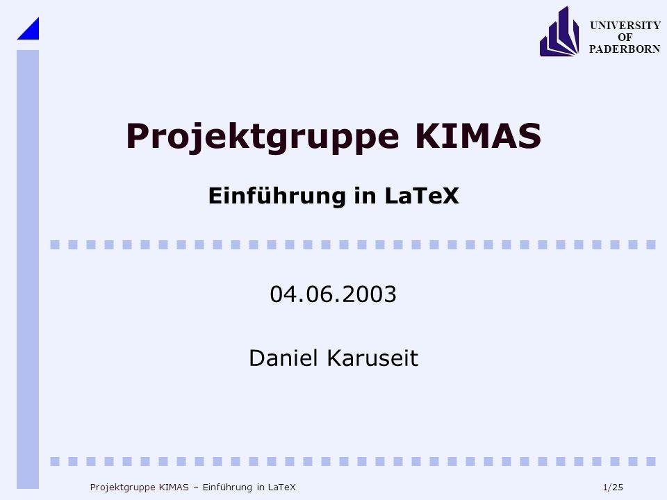 22/25 UNIVERSITY OF PADERBORN Projektgruppe KIMAS – Einführung in LaTeX Fazit (1) Eine Referenz ist unabdingbar 1.